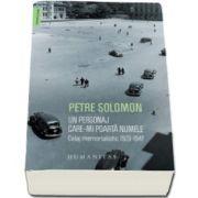 Petre Solomon, Un personaj care-mi poarta numele - Colaj memorialistic 1923-1947