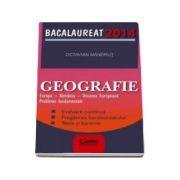 Bacalaureat 2014. Geografie. Europa, Romania, Uniunea Europeana, Probleme fundamentale