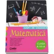 Caiet de vacanta - Matematica clasa a VII-a (Liliana Maria Toderiuc)