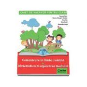 Caiet de vacanta pentru clasa I - Comunicare in limba romana. Matematica si explorarea mediului