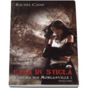 Casa de sticla. Vampirii din Morganville. Volimul I, partea I. Editie de buzunar