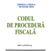Codul de procedura fiscala - Format A5 - actualizata la 18 Iulie 2016 - editia a XXX-a