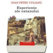 Ioan Petru Culianu - Experiente ale extazului. Editia a II-a