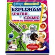 Exploram spatiul cosmic. Carte cu autocolante (Stiinta distractiva)