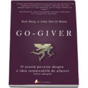 Bob Burg - Go-giver. O scurta poveste despre o idee remarcabila de afaceri - Editie tiparita