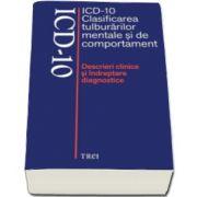 ICD-10 Clasificarea tulburarilor mentale si de comportament. Descrieri clinice si indreptare diagnostice