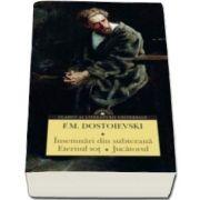 Insemnari din subterana. Eternul sot. Jucatorul - Feodor Mihailovici Dostoievski