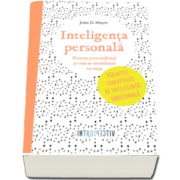 John D. Mayer, Inteligenta personala - Puterea personalitatii si cum ne modeleaza ea viata. Parintele conceptului de inteligenta emotionala