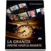 La granita dintre viata si moarte - Cristian Brancu