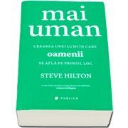 Steve Hilton, Mai uman - Crearea unei lumi in care oamenii se afla pe primul loc
