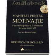 Brendon Burchard - Manifest pentru motivatie - 9 declaratii pentru a-ti revendica puterea personala - AudioBook Format CD MP3