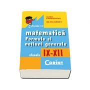 Matematica. Formule si notiuni generale, pentru clasele IX-XII