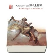 Mitologii subiective - Editia a IV-a (Octavian Paler)