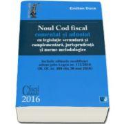 Emilian Duca - Noul Cod fiscal comentat si adnotat cu legislatie secundara si complementara, jurisprudenta si norme metodologice - Anul 2016