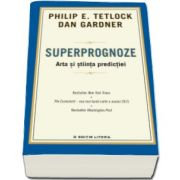 Philip E. Tetlock, Superprognoze. Arta si stiinta predictiei