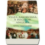 Viata amoroasa a regilor Angliei Nigel Cawthorne