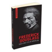Frederick Douglass - Viata unui sclav american. Autobiografia