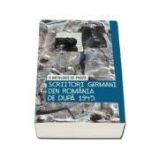 Scriitori germani din Romania de dupa 1945. O antologie de proza