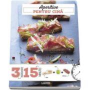 Larousse - Aperitive pentru cina - 3 ingrediente, 15 minute