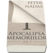 Peter Nadas, Apocalipsa memoriilor. Volumul I