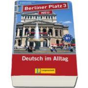 Berliner Platz 3 NEU Lehr- und Arbeitsbuch mit 2 Audio-CDs zum Arbeitsbuchteil und - Treffpunkt D-A-CH - Caiet de lucru pentru clasa a XI-a L2 (Contine 2 CD-uri audio)