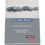 Norman Fischer, Ce este Zen - Dialog pentru incepatori