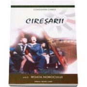 Ciresarii - Volumul 5 - Drum bun, ciresari! - Constantin Chirita