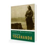 Karma si Reincarnarea - Intelepciunea lui Yogananda