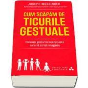 Joseph Messinger, Cum sa scapam de ticurile gestuale. Eliminati gesturile inconstiente care va strica imaginea