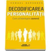 Samuel Barondes, Decodificarea personalitatii. Cum sa intelegem oamenii