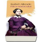 Fiica norocului - Colectia: Seria de autor Isabel Allende