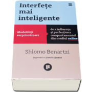 Shlomo Benartzi - Interfete mai inteligente. Modalitati surprinzatoare de a influenta si perfectiona comportamentul din mediul online