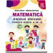 Matematica. Caietul elevului pentru clasa a IV-a - Rodica Chiran