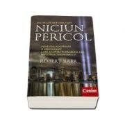 NICIUN PERICOL. Memoriile lui Robert Baer