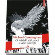 Michael Cunningham, O lebada salbatica si alte povesti (Ilustratii de Yuko Shimizu)