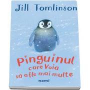 Pinguinul care voia sa afle mai multe - Jill Tomlinson