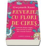 Gwyneth Rees, Reverie cu flori de cires - O poveste despre magie, mari secrete si rochii din vremea bunicii