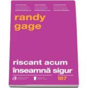 Randy Gage, Riscant acum inseamna sigur. Regulile s-au schimbat...