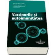 Vaccinurile si autoimunitatea cu prefata de Prof. Univ. Dr. Pavel Chirila