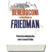 Berlusconi i se destainuie lui Friedman - Povestea miliardarului care a cucerit Italia