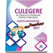 Culegere de exercitii si probleme pentru concursul - Gazeta matematica Junior 2017 - Pentru clasa a II-a