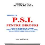 Dispozitii P. S. I. pentru birouri. Editia a IV-a - Actualizat la 21 iulie 2016