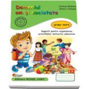 Domeniul om si societate. Caiet pentru gradinita, grupa mare - Sugestii pentru organizarea activitatilor instructiv-educative (Editie 2015)