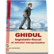 Ghidul legislativ-fiscal al micului intreprinzator - Virginia Greceanu Cocos