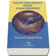 Intelepciunea angelica despre divina providenta (Emanuel Swedenborg)
