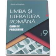 Rodica Bogdan - Limba si literatura romana. Ghid de pregatire, pentru clasa a IX-a - Editie 2016