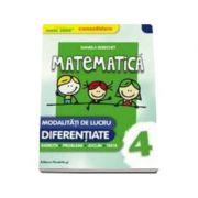 Daniela Berechet - Mate 2000 - CONSOLIDARE. Matematica pentru clasa a IV-a. Modalitati de lucru diferentiate, exercitii, probleme, jocuri, teste