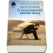 O holograma pentru rege (Dave Eggers)