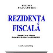 Rezidenta fiscala. Editia I - Actualizat la 8 august 2016