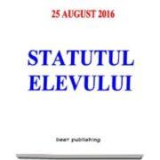 Statutul elevului. Editia I - Actualizat la 25 august 2016 (Format A5)